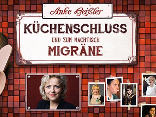 Anke Geißler in »Küchenschluss und zum Nachtisch Migräne«