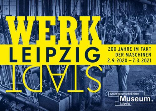 WerkStadt Leipzig. 200 Jahre im Takt der Maschinen, © Stadtgeschichtliches Museum Leipzig